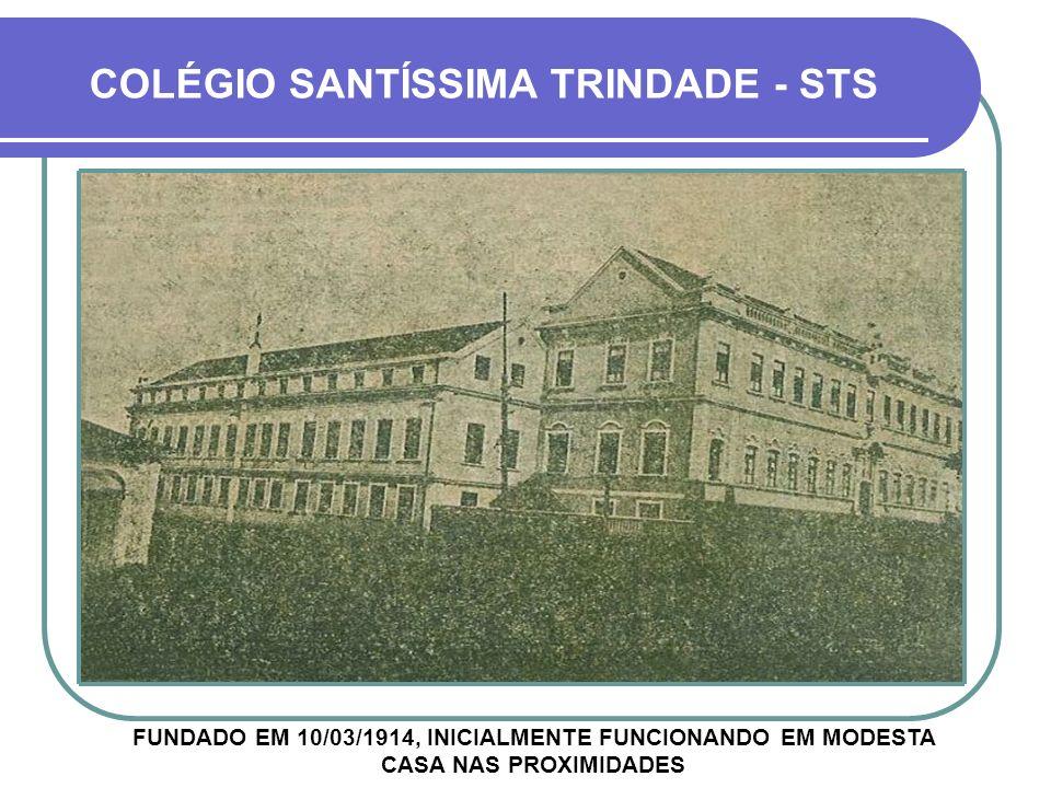 FUNDADO EM 10/03/1914, INICIALMENTE FUNCIONANDO EM MODESTA CASA NAS PROXIMIDADES COLÉGIO SANTÍSSIMA TRINDADE - STS