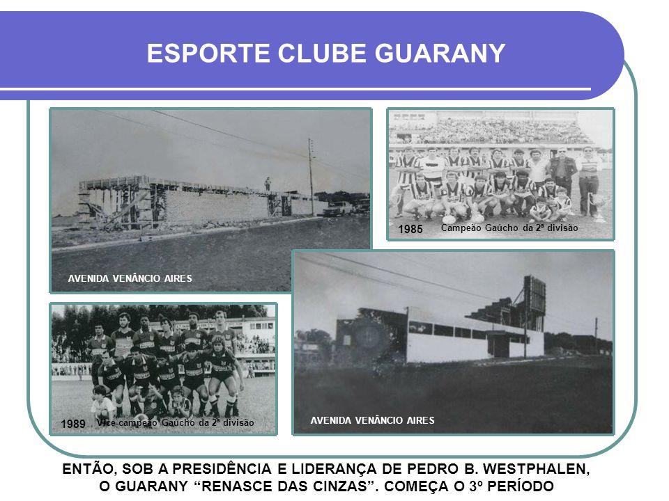 ESPORTE CLUBE GUARANY APARTIR DAÍ O GUARANY ENTROU EM UMA FASE DE TOTAL ESQUECIMENTO E SEU ESTÁDIO, ABANDONADO, ACABOU DETERIORANDO-SE AVENIDA VENÂNCIO AIRES 1985 1954 Campeão Citadino Campeão Gaúcho da 3ª divisão AVENIDA VENÂNCIO AIRES