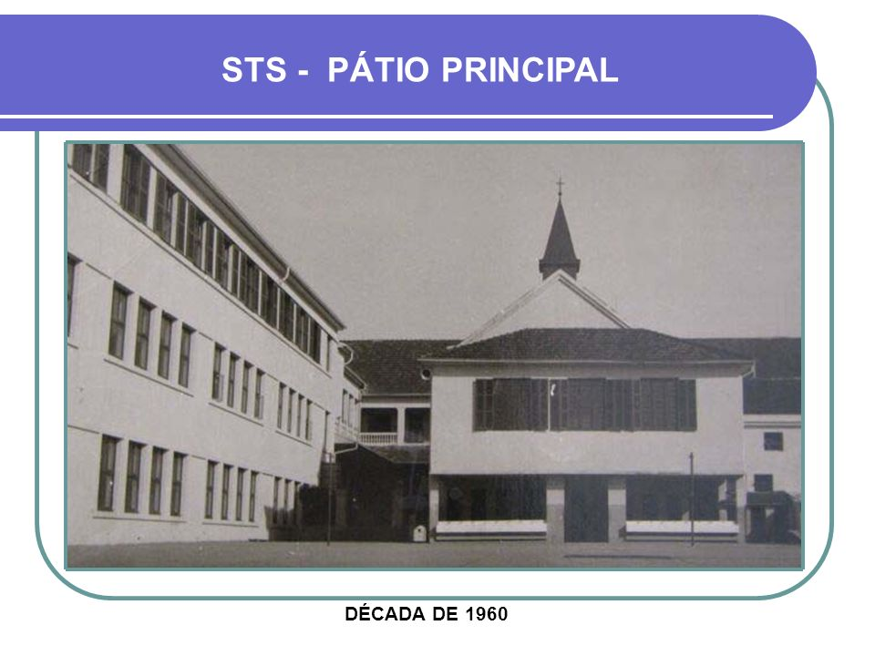 DÉCADA DE 1960 STS - PÁTIO PRINCIPAL