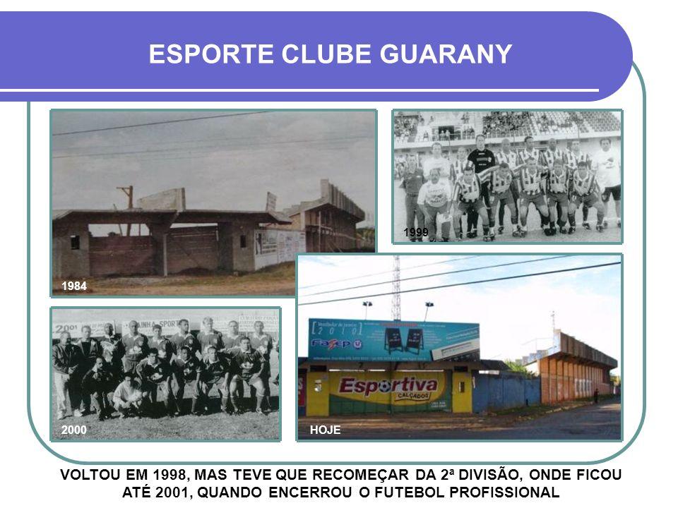 ESPORTE CLUBE GUARANY 1995 1992 HOJE 1984 EM 1996 E 1997, MESMO NA 1ª DIVISÃO, O GUARANY FICOU LICENCIADO DO GAUCHÃO POR FALTA DE APOIO FINANCEIRO