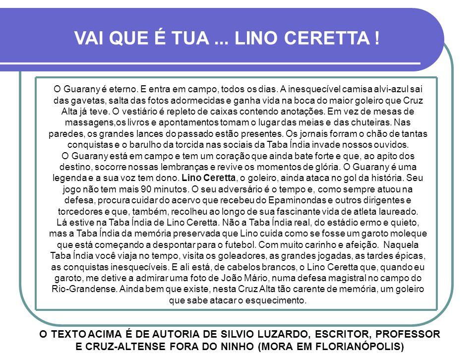Não há como falar do E. C. Guarany sem citar Lino Ceretta Militar Reformado, defendeu as cores do E. C. Guarany de 1951 à 1966 disputando, neste perío