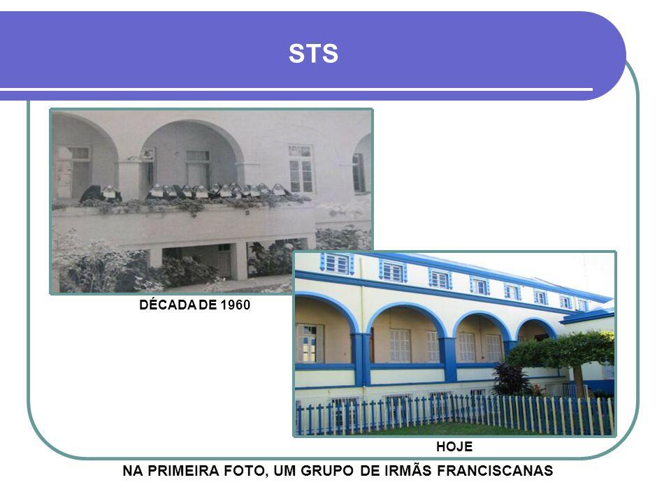 NA PRIMEIRA FOTO, UM GRUPO DE IRMÃS FRANCISCANAS STS DÉCADA DE 1960 HOJE