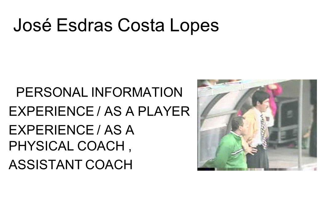 José Esdras Costa Lopes PERSONAL INFORMATION EXPERIENCE / AS A PLAYER EXPERIENCE / AS A PHYSICAL COACH, ASSISTANT COACH