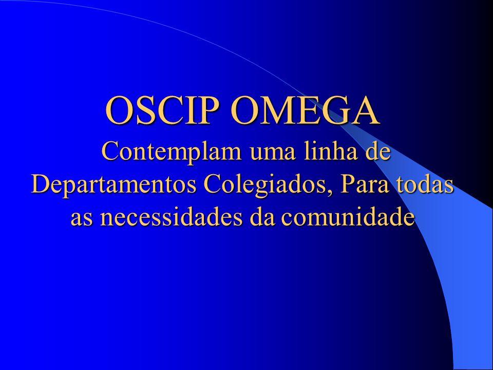 OSCIP OMEGA Contemplam uma linha de Departamentos Colegiados, Para todas as necessidades da comunidade Contemplam uma linha de Departamentos Colegiado
