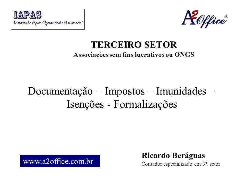 TERCEIRO SETOR Associações sem fins lucrativos ou ONGS Documentação – Impostos – Imunidades – Isenções - Formalizações www.a2office.com.br Ricardo Ber