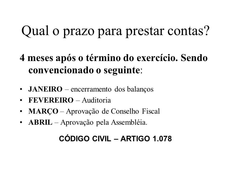 Qual o prazo para prestar contas? 4 meses após o término do exercício. Sendo convencionado o seguinte: JANEIRO – encerramento dos balanços FEVEREIRO –
