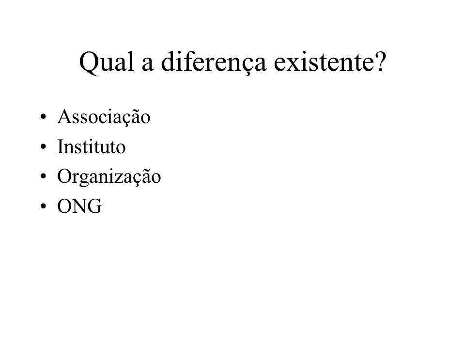 Qual a diferença existente? Associação Instituto Organização ONG