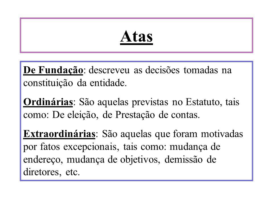 Atas De Fundação: descreveu as decisões tomadas na constituição da entidade. Ordinárias: São aquelas previstas no Estatuto, tais como: De eleição, de