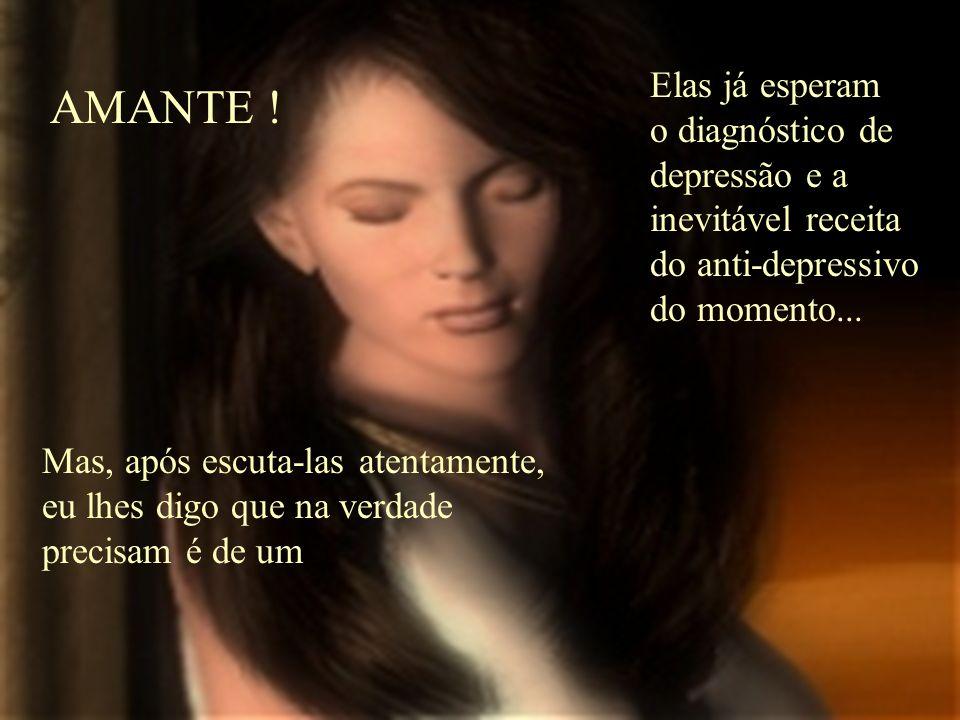 Elas já esperam o diagnóstico de depressão e a inevitável receita do anti-depressivo do momento...