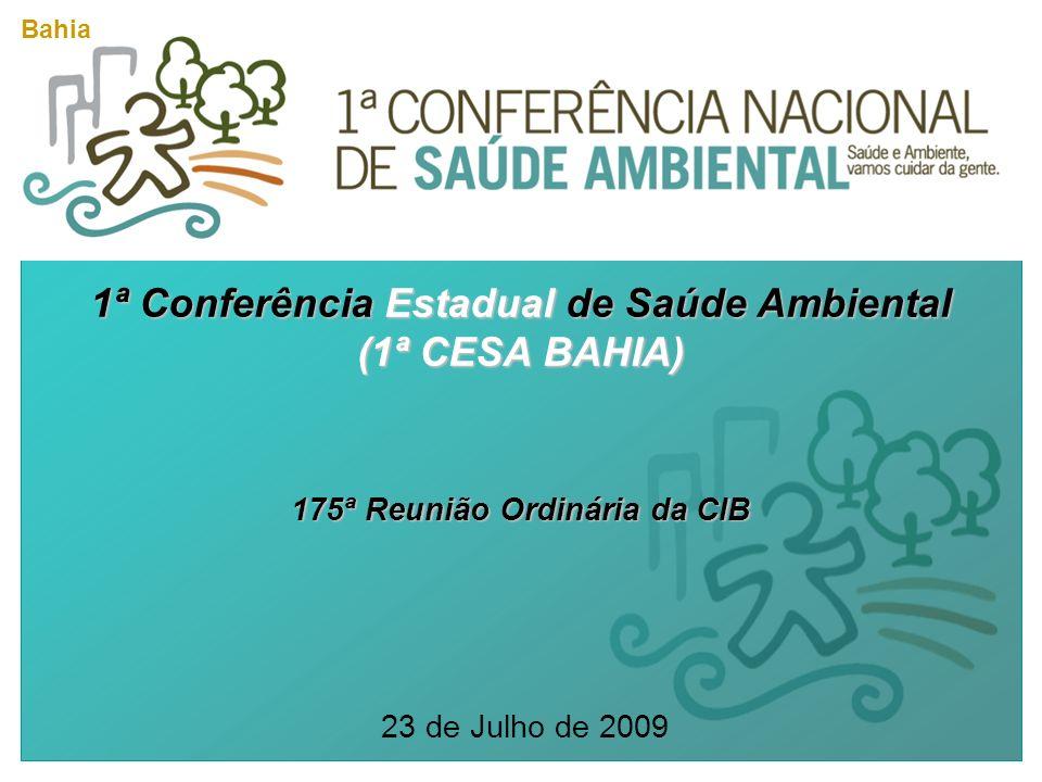 1ª Conferência Estadual de Saúde Ambiental (1ª CESA BAHIA) 175ª Reunião Ordinária da CIB 23 de Julho de 2009 Bahia