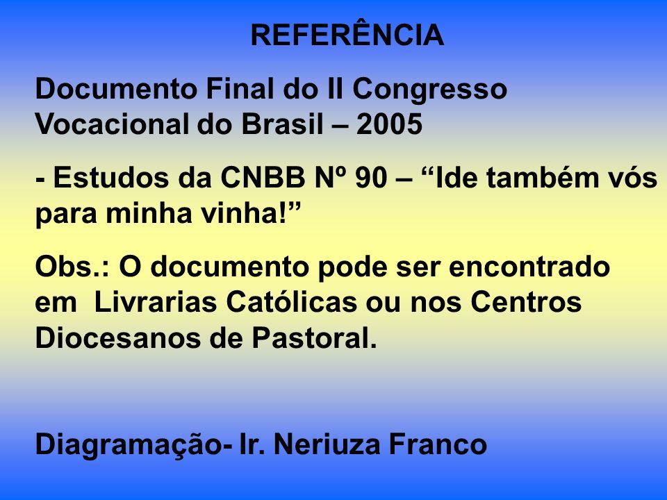 REFERÊNCIA Documento Final do II Congresso Vocacional do Brasil – 2005 - Estudos da CNBB Nº 90 – Ide também vós para minha vinha! Obs.: O documento po