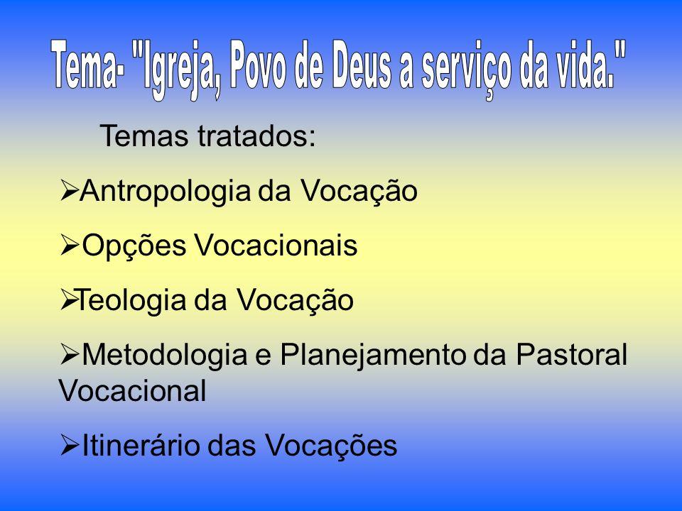 Temas tratados: Antropologia da Vocação Opções Vocacionais Teologia da Vocação Metodologia e Planejamento da Pastoral Vocacional Itinerário das Vocaçõ