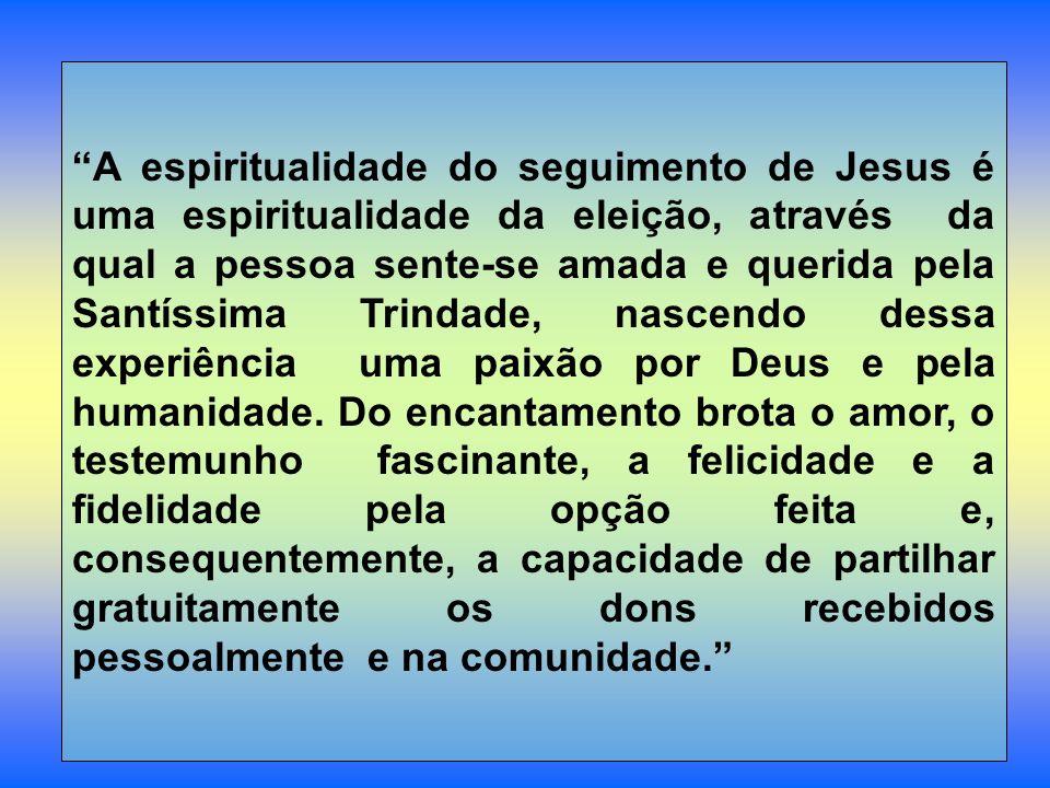 A espiritualidade do seguimento de Jesus é uma espiritualidade da eleição, através da qual a pessoa sente-se amada e querida pela Santíssima Trindade,