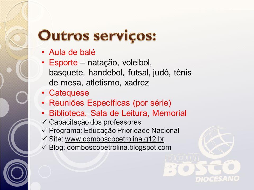 Aula de balé Esporte – natação, voleibol, basquete, handebol, futsal, judô, tênis de mesa, atletismo, xadrez Catequese Reuniões Específicas (por série