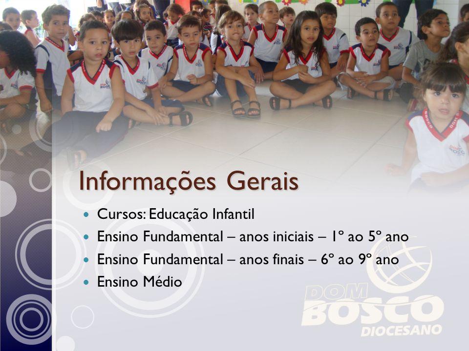 Informações Gerais Cursos: Educação Infantil Ensino Fundamental – anos iniciais – 1º ao 5º ano Ensino Fundamental – anos finais – 6º ao 9º ano Ensino