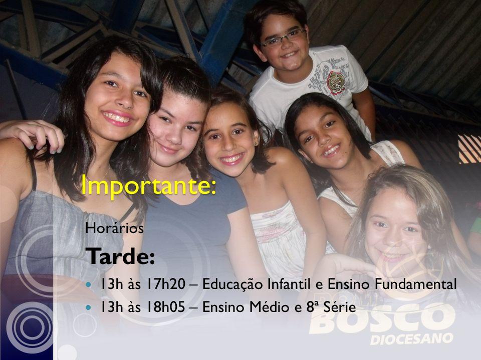 Importante: Horários Tarde: 13h às 17h20 – Educação Infantil e Ensino Fundamental 13h às 18h05 – Ensino Médio e 8ª Série