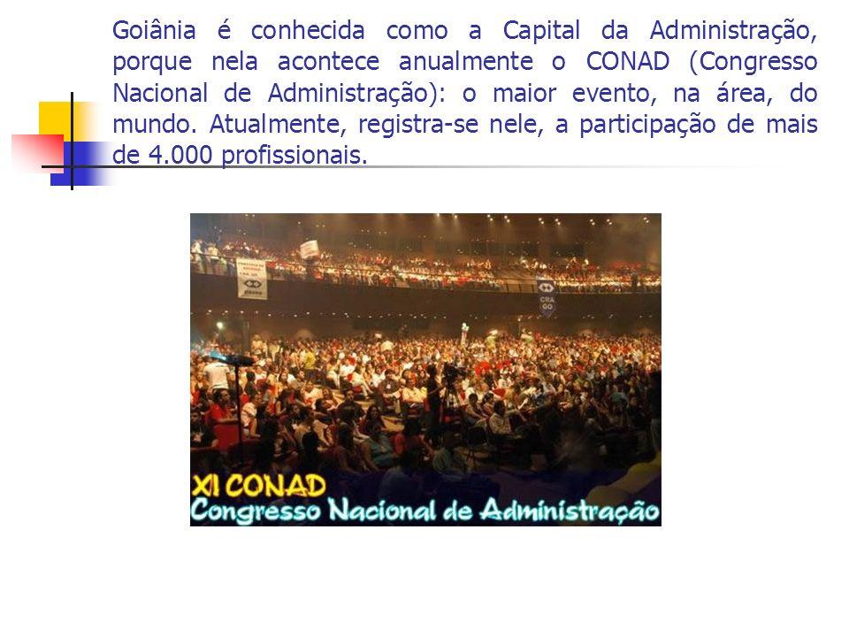 Goiânia é conhecida como a Capital da Administração, porque nela acontece anualmente o CONAD (Congresso Nacional de Administração): o maior evento, na