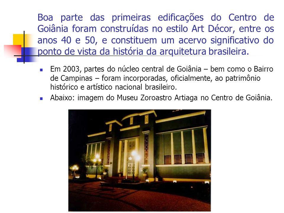 Boa parte das primeiras edificações do Centro de Goiânia foram construídas no estilo Art Décor, entre os anos 40 e 50, e constituem um acervo signific