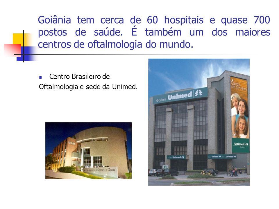 Goiânia tem cerca de 60 hospitais e quase 700 postos de saúde. É também um dos maiores centros de oftalmologia do mundo. Centro Brasileiro de Oftalmol