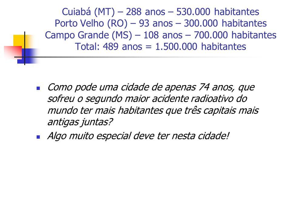 Cuiabá (MT) – 288 anos – 530.000 habitantes Porto Velho (RO) – 93 anos – 300.000 habitantes Campo Grande (MS) – 108 anos – 700.000 habitantes Total: 4