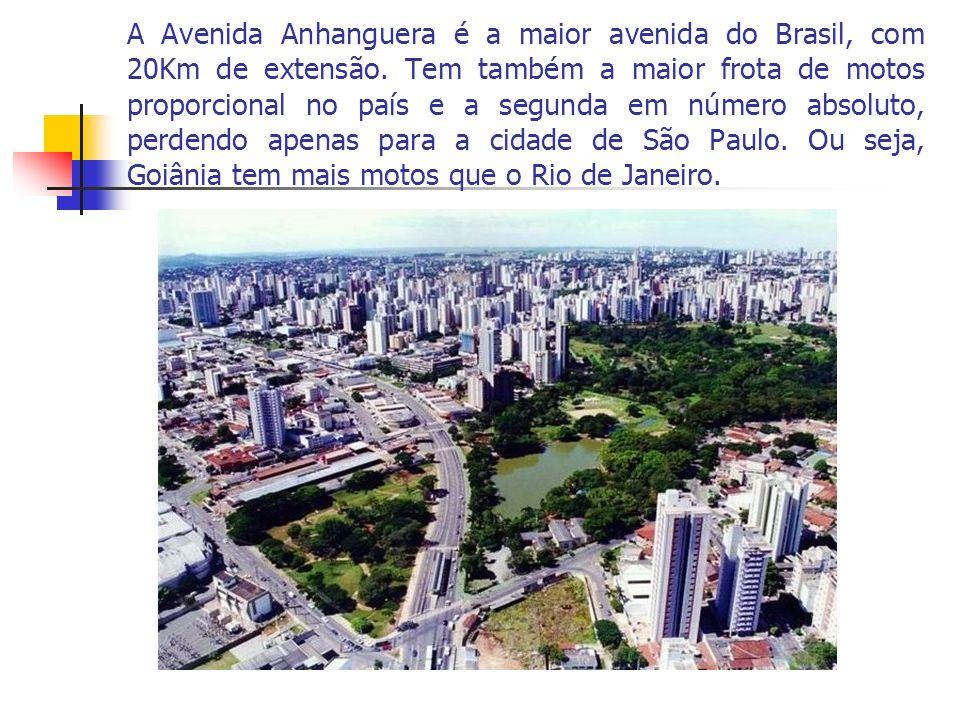 A Avenida Anhanguera é a maior avenida do Brasil, com 20Km de extensão. Tem também a maior frota de motos proporcional no país e a segunda em número a