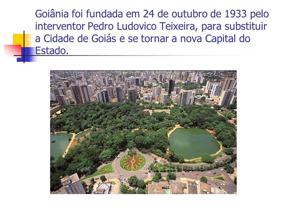 Goiânia foi fundada em 24 de outubro de 1933 pelo interventor Pedro Ludovico Teixeira, para substituir a Cidade de Goiás e se tornar a nova Capital do