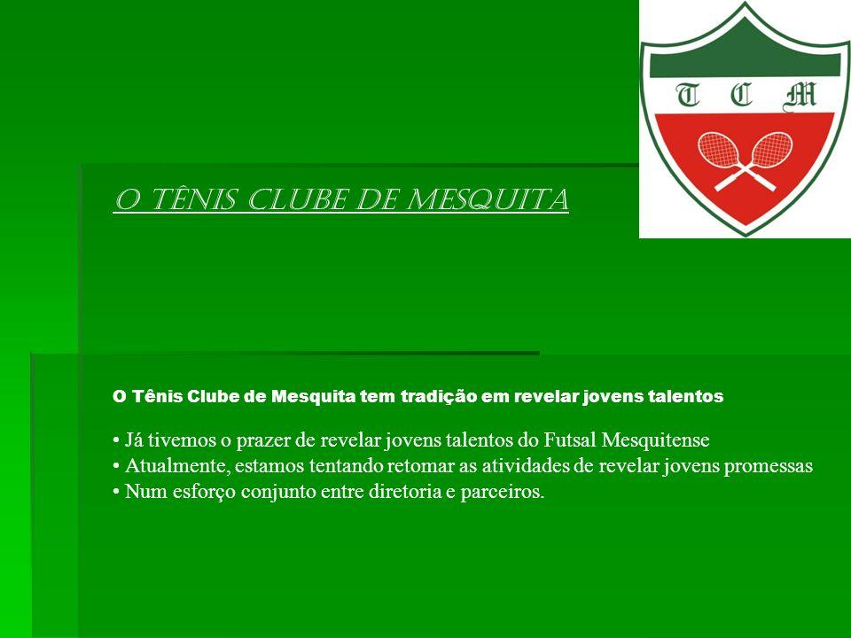 O Tênis Clube de Mesquita O Tênis Clube de Mesquita tem tradição em revelar jovens talentos Já tivemos o prazer de revelar jovens talentos do Futsal M