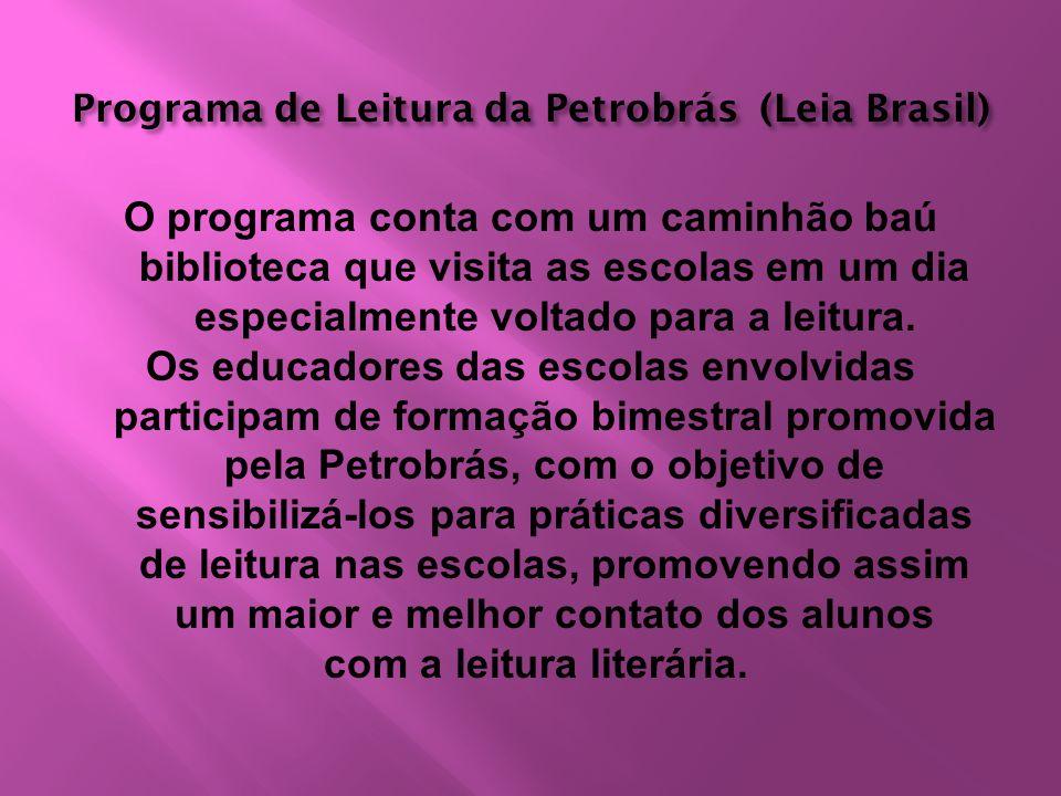 Programa de Leitura da Petrobrás (Leia Brasil) O programa conta com um caminhão baú biblioteca que visita as escolas em um dia especialmente voltado p