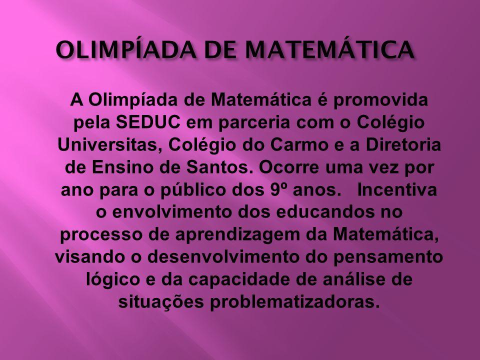 OLIMPÍADA DE MATEMÁTICA A Olimpíada de Matemática é promovida pela SEDUC em parceria com o Colégio Universitas, Colégio do Carmo e a Diretoria de Ensi