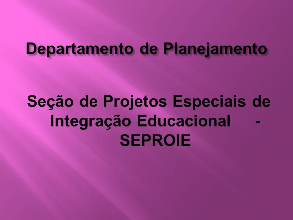 Departamento de Planejamento Seção de Projetos Especiais de Integração Educacional - SEPROIE