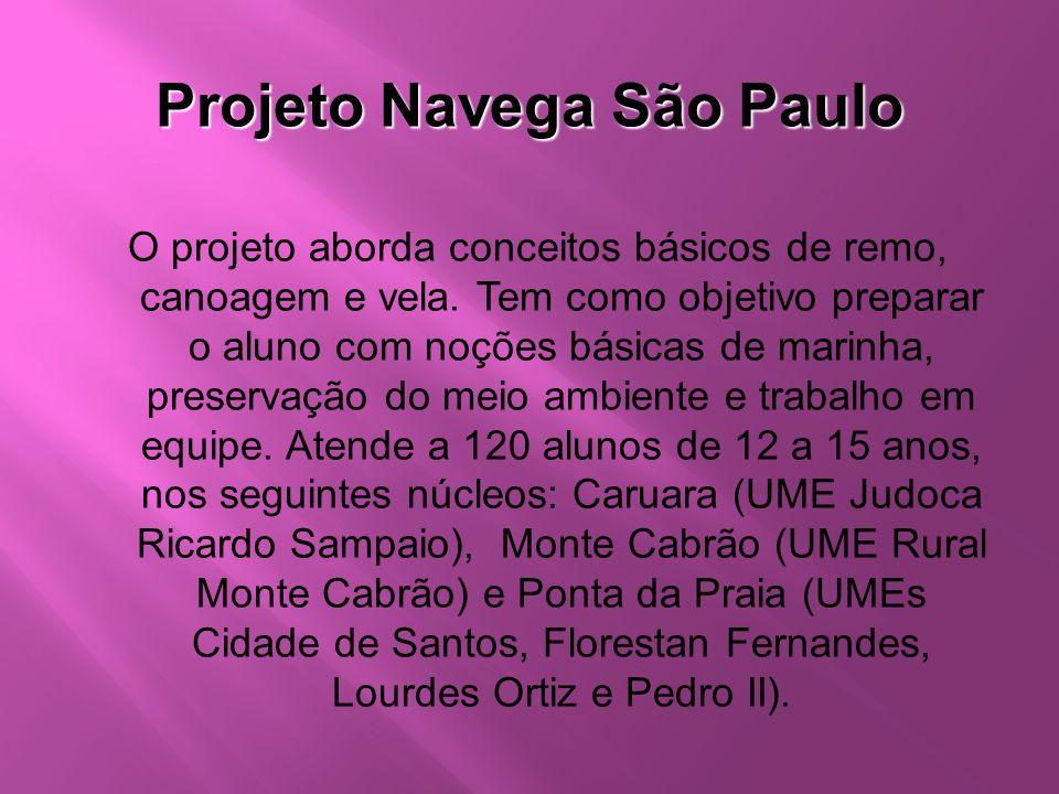 Projeto Navega São Paulo O projeto aborda conceitos básicos de remo, canoagem e vela. Tem como objetivo preparar o aluno com noções básicas de marinha