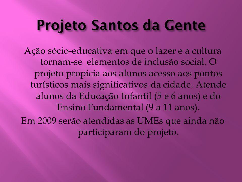 Projeto Santos da Gente Ação sócio-educativa em que o lazer e a cultura tornam-se elementos de inclusão social. O projeto propicia aos alunos acesso a