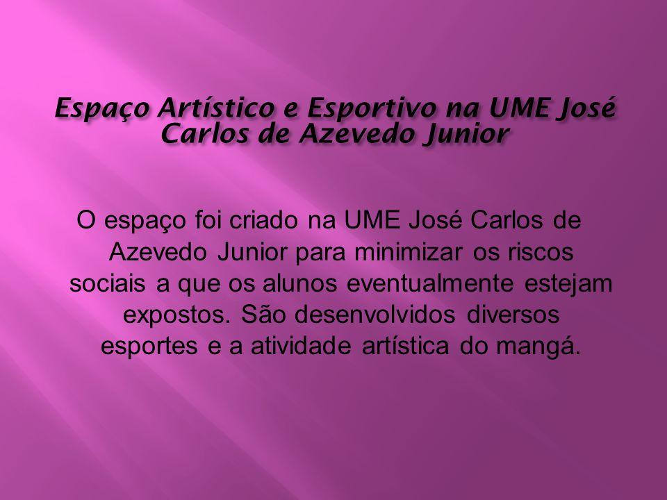 Espaço Artístico e Esportivo na UME José Carlos de Azevedo Junior O espaço foi criado na UME José Carlos de Azevedo Junior para minimizar os riscos so