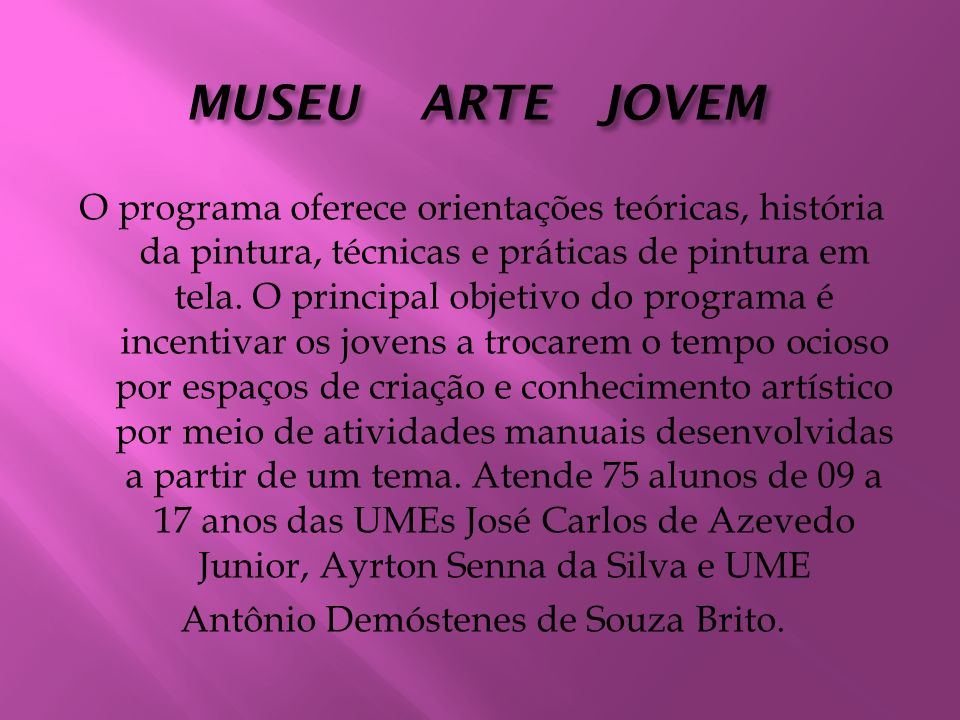 MUSEU ARTE JOVEM O programa oferece orientações teóricas, história da pintura, técnicas e práticas de pintura em tela. O principal objetivo do program
