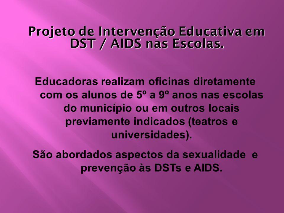 Projeto de Intervenção Educativa em DST / AIDS nas Escolas. Educadoras realizam oficinas diretamente com os alunos de 5º a 9º anos nas escolas do muni