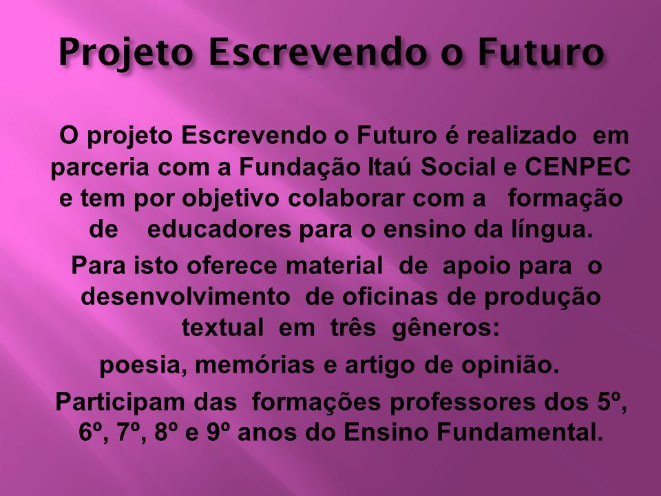 Projeto Escrevendo o Futuro O projeto Escrevendo o Futuro é realizado em parceria com a Fundação Itaú Social e CENPEC e tem por objetivo colaborar com