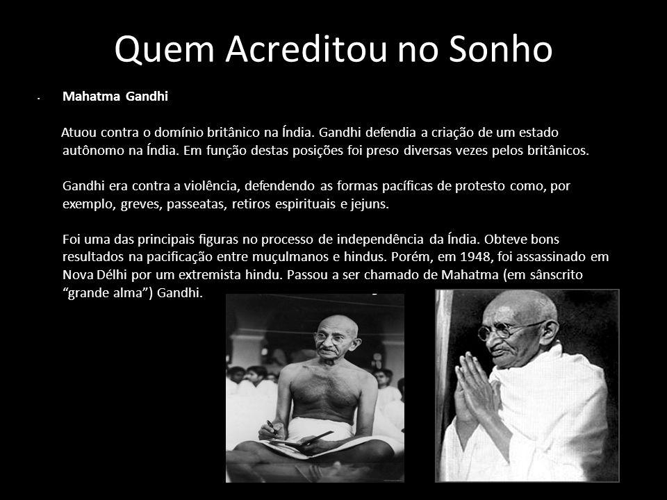 Quem Acreditou no Sonho Mahatma Gandhi Atuou contra o domínio britânico na Índia. Gandhi defendia a criação de um estado autônomo na Índia. Em função