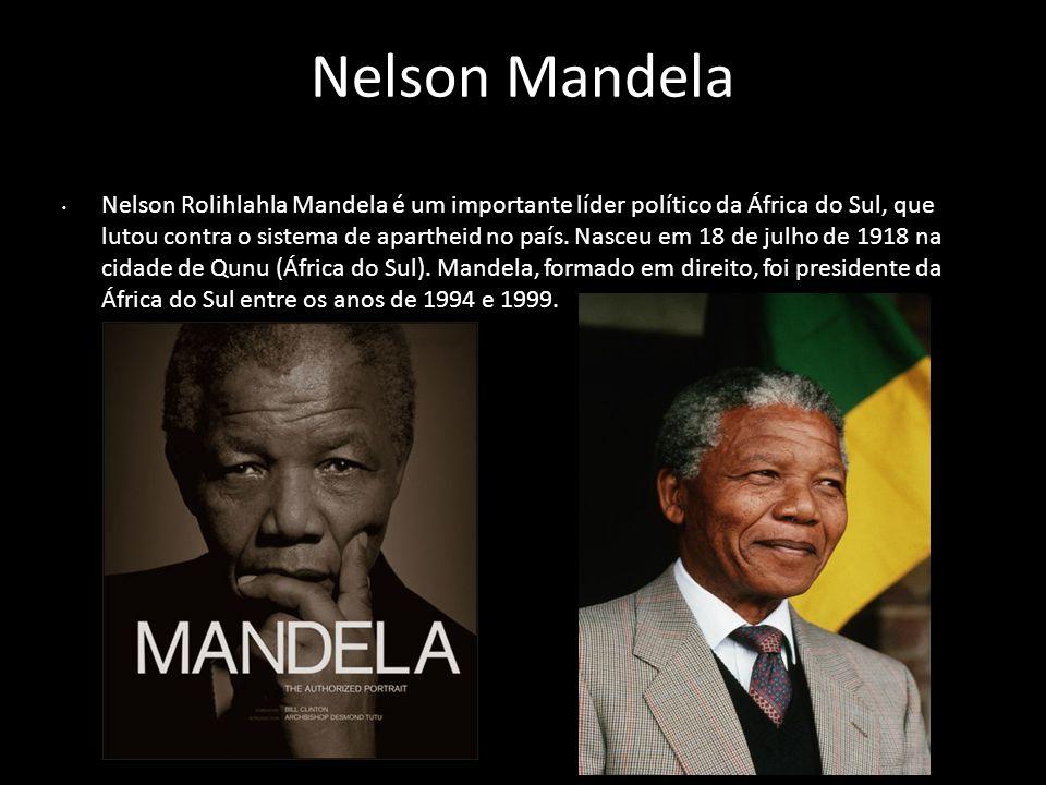 Nelson Mandela Nelson Rolihlahla Mandela é um importante líder político da África do Sul, que lutou contra o sistema de apartheid no país. Nasceu em 1