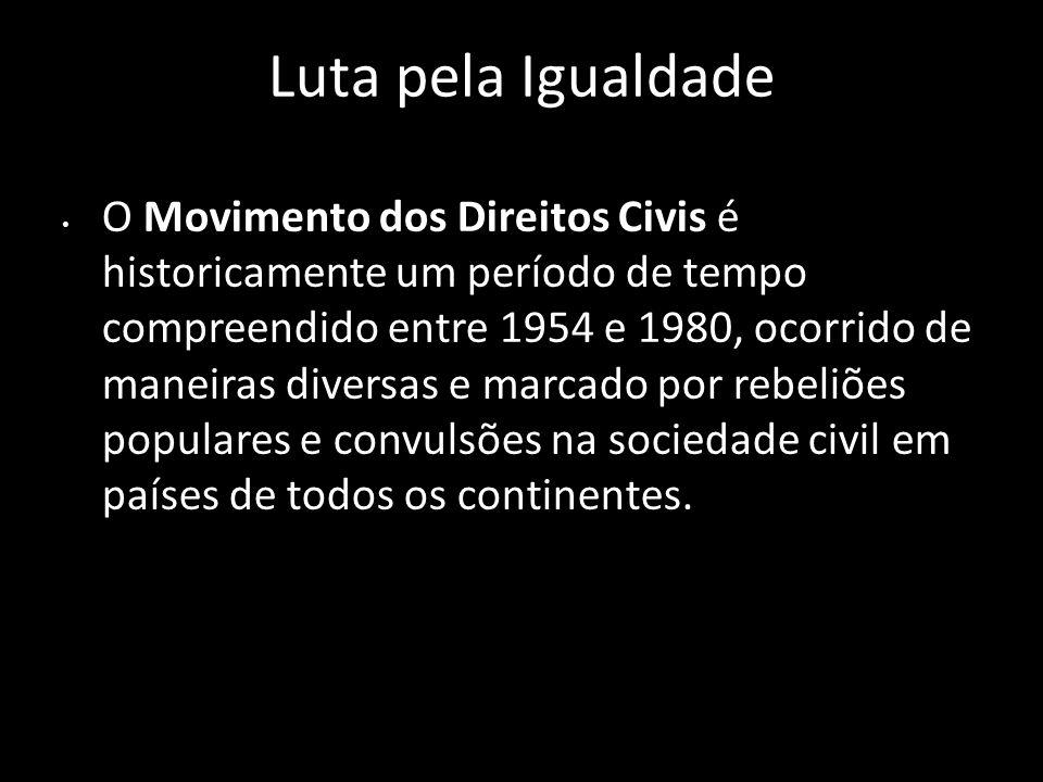 Luta pela Igualdade O Movimento dos Direitos Civis é historicamente um período de tempo compreendido entre 1954 e 1980, ocorrido de maneiras diversas