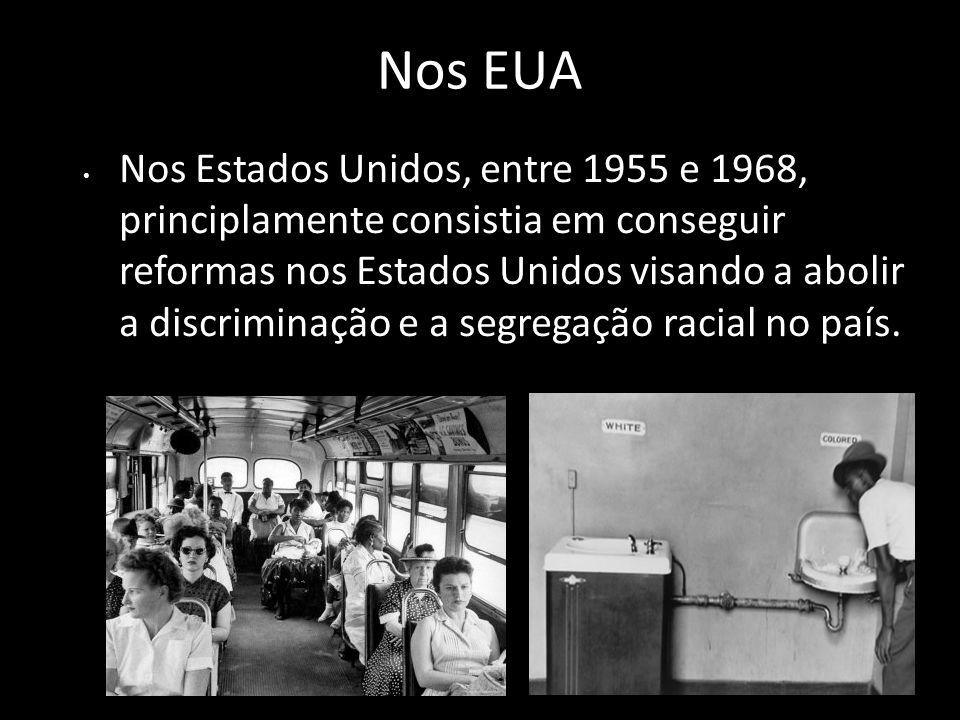 Nos EUA Nos Estados Unidos, entre 1955 e 1968, principlamente consistia em conseguir reformas nos Estados Unidos visando a abolir a discriminação e a