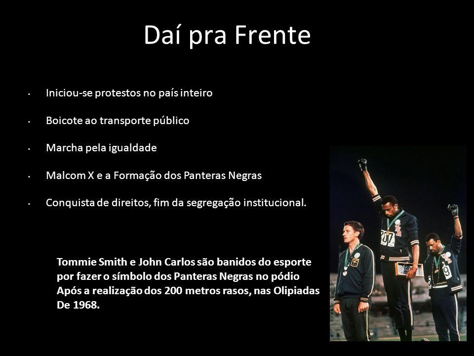 Daí pra Frente Iniciou-se protestos no país inteiro Boicote ao transporte público Marcha pela igualdade Malcom X e a Formação dos Panteras Negras Conq