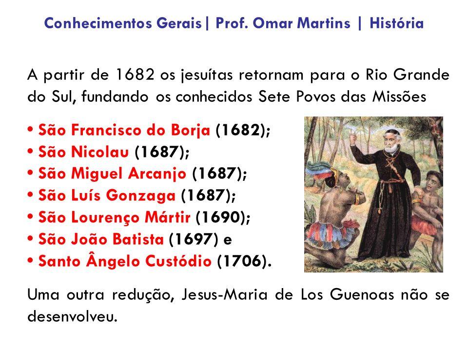 A partir de 1682 os jesuítas retornam para o Rio Grande do Sul, fundando os conhecidos Sete Povos das Missões São Francisco do Borja (1682); São Nicol