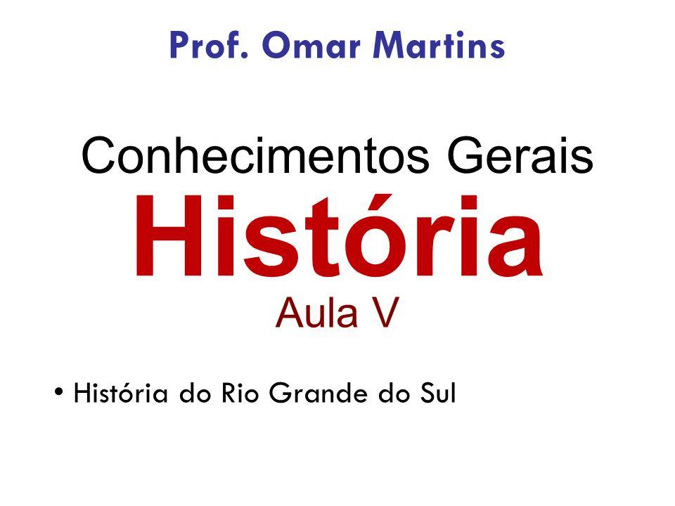 História Aula V História do Rio Grande do Sul Prof. Omar Martins