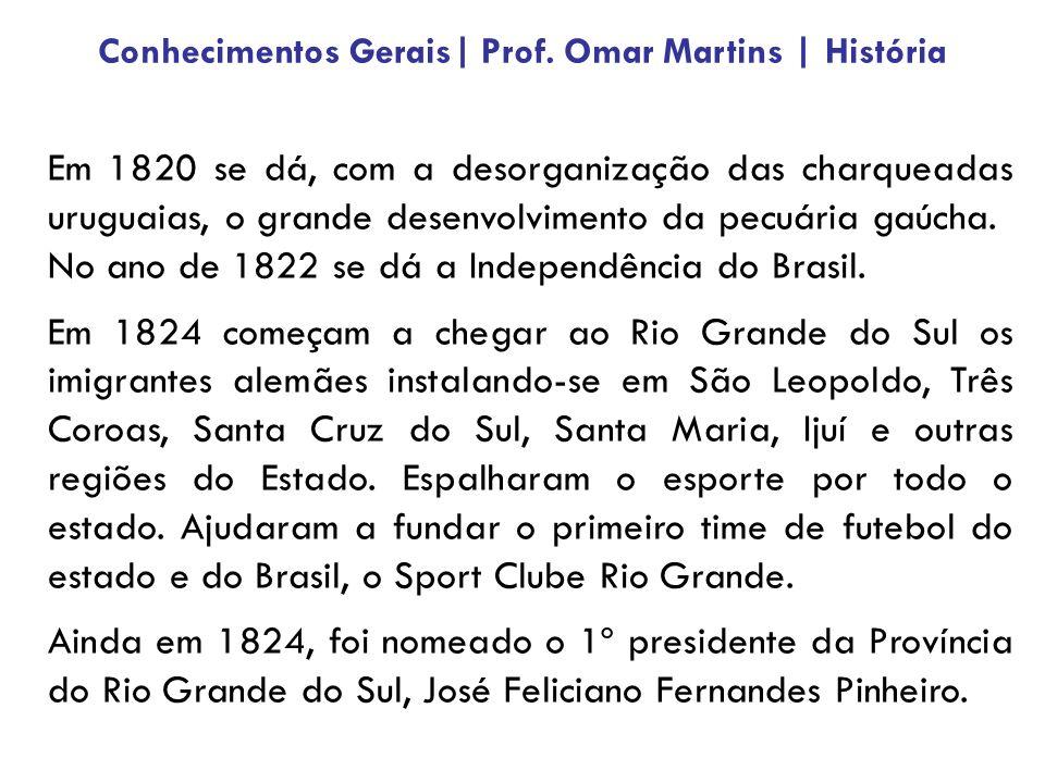 Em 1820 se dá, com a desorganização das charqueadas uruguaias, o grande desenvolvimento da pecuária gaúcha. No ano de 1822 se dá a Independência do Br