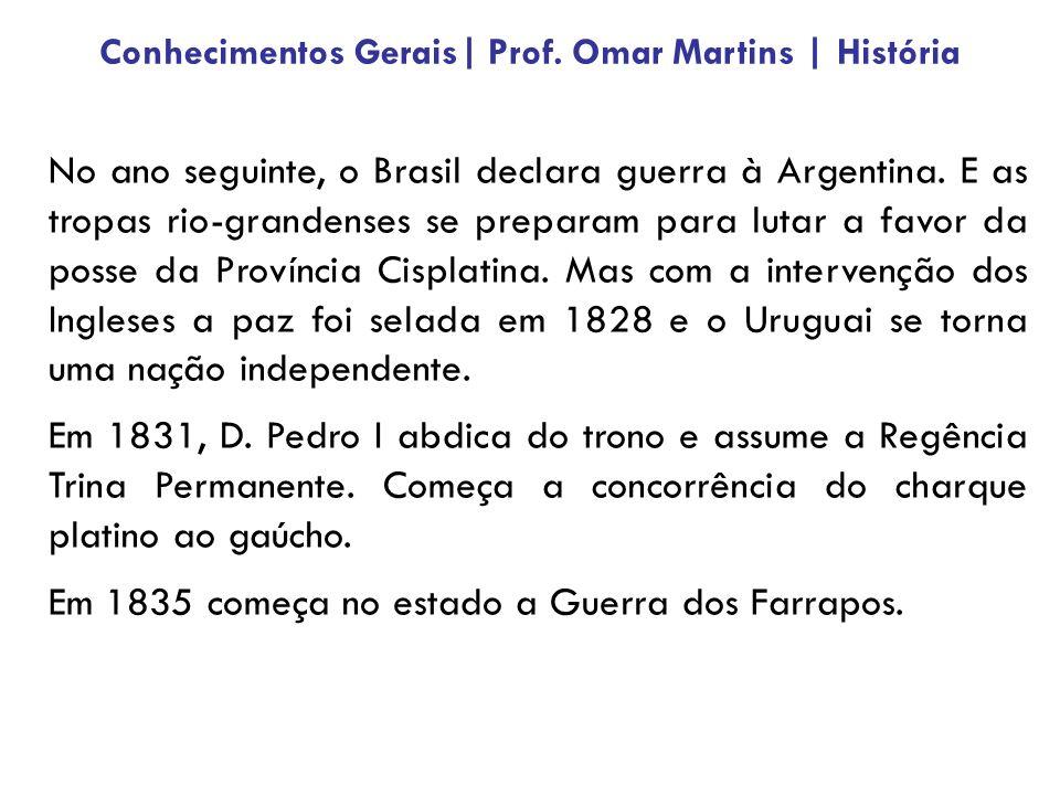 No ano seguinte, o Brasil declara guerra à Argentina. E as tropas rio-grandenses se preparam para lutar a favor da posse da Província Cisplatina. Mas