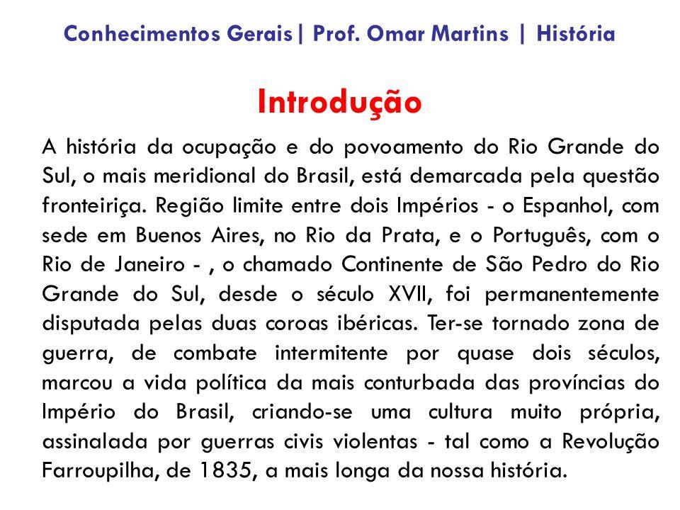 Introdução A história da ocupação e do povoamento do Rio Grande do Sul, o mais meridional do Brasil, está demarcada pela questão fronteiriça. Região l