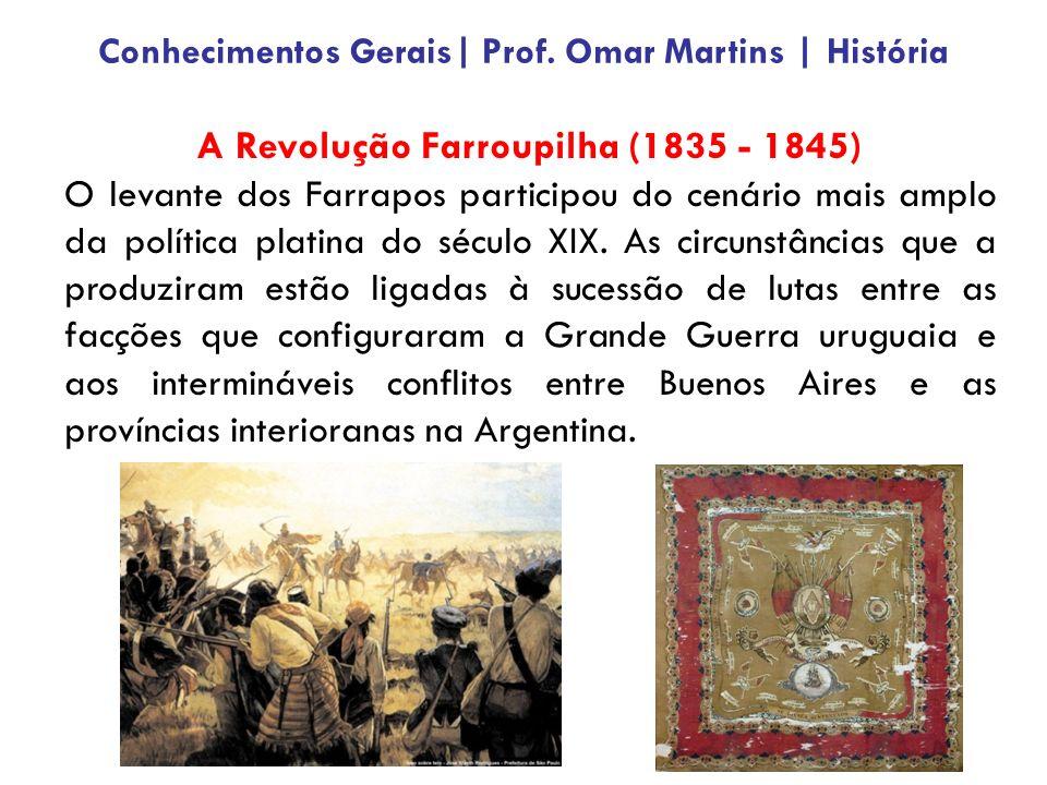 A Revolução Farroupilha (1835 - 1845) O levante dos Farrapos participou do cenário mais amplo da política platina do século XIX. As circunstâncias que