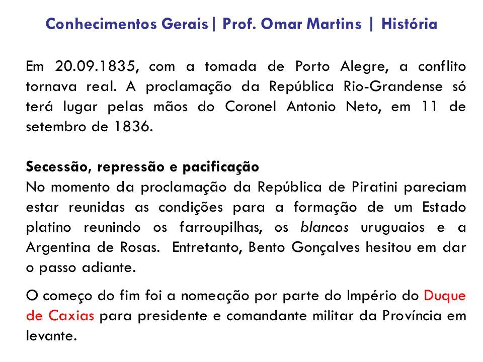 Em 20.09.1835, com a tomada de Porto Alegre, a conflito tornava real. A proclamação da República Rio-Grandense só terá lugar pelas mãos do Coronel Ant