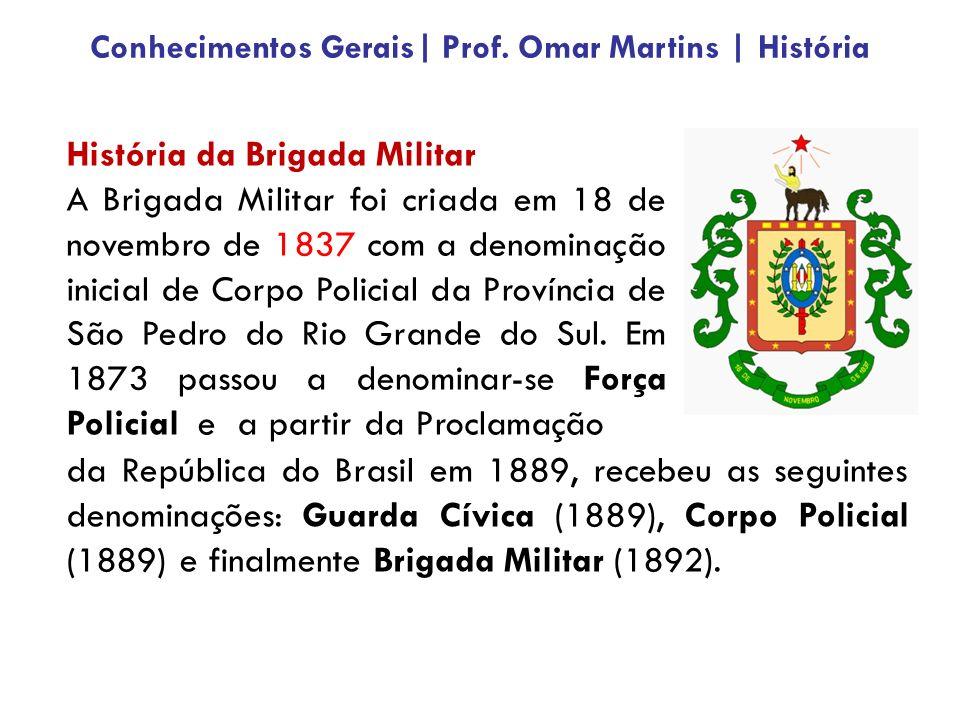 História da Brigada Militar A Brigada Militar foi criada em 18 de novembro de 1837 com a denominação inicial de Corpo Policial da Província de São Ped