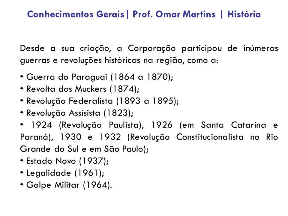 Desde a sua criação, a Corporação participou de inúmeras guerras e revoluções históricas na região, como a: Guerra do Paraguai (1864 a 1870); Revolta